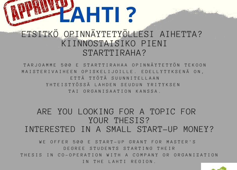 KIINNOSTAAKO STARTTIRAHA OPINNÄYTETYÖHÖN? INTERESTED IN A SMALL START-UP MONEY FOR YOUR MASTER'S THESIS?